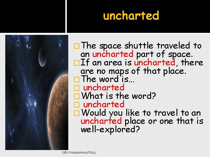 uncharted �The space shuttle traveled to an uncharted part of space. �If an area
