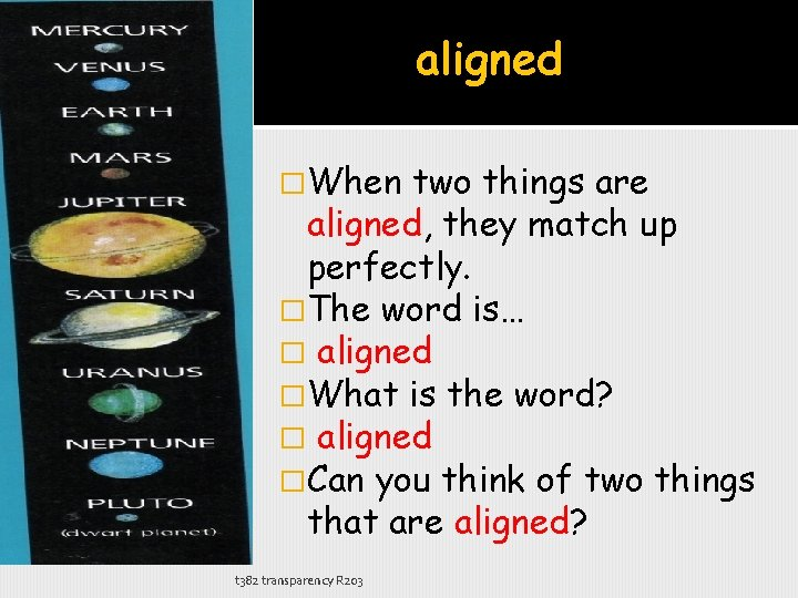 aligned �When two things are aligned, they match up perfectly. �The word is… �