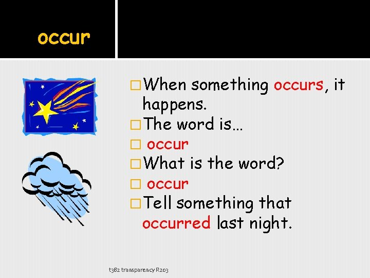 occur �When something occurs, it happens. �The word is… � occur �What is the