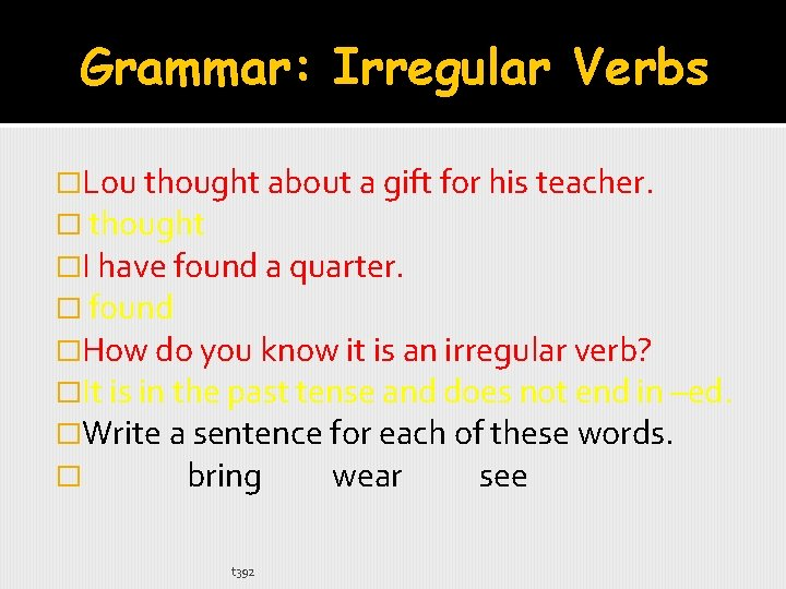 Grammar: Irregular Verbs �Lou thought about a gift for his teacher. � thought �I