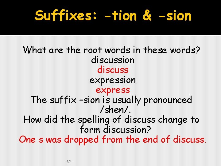 Suffixes: -tion & -sion What are the root words in these words? discussion discuss