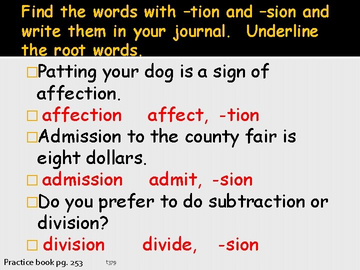Find the words with –tion and –sion and write them in your journal. Underline