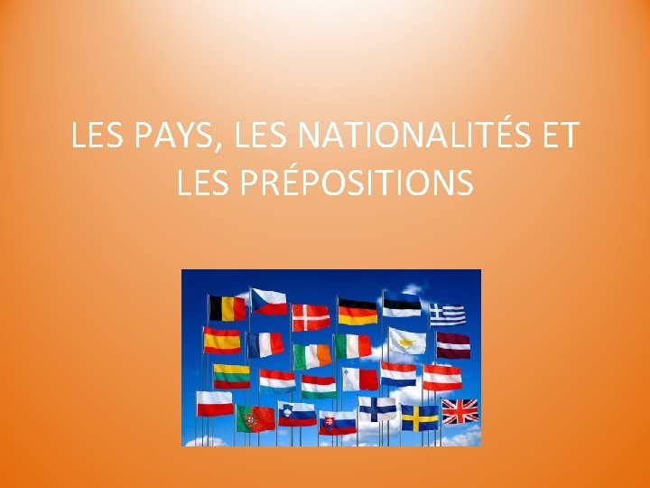 LES PAYS, LES NATIONALITÉS ET LES PRÉPOSITIONS