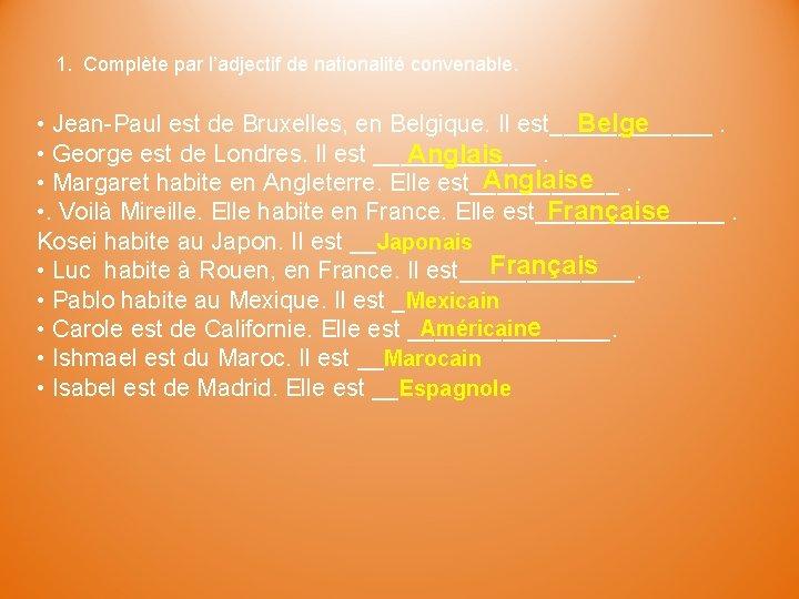 1. Complète par l'adjectif de nationalité convenable. Belge • Jean-Paul est de Bruxelles, en