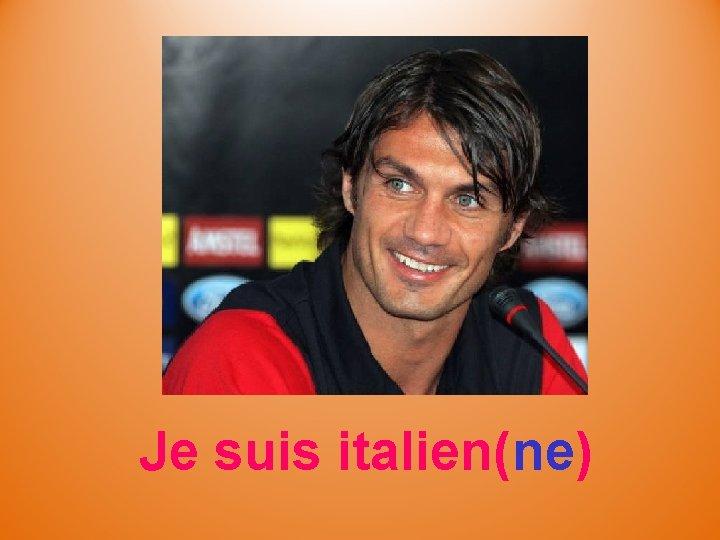 Je suis italien(ne)