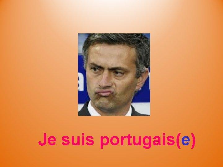 Je suis portugais(e)