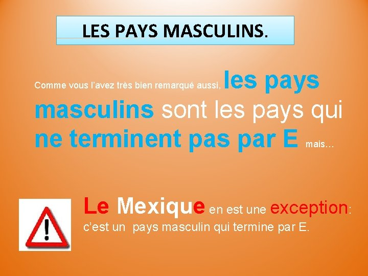 LES PAYS MASCULINS. les pays masculins sont les pays qui ne terminent pas par