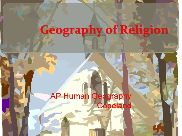 Geography of Religion AP Human Geography Copeland