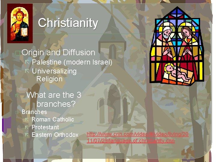 Christianity � Origin and Diffusion ã Palestine (modern Israel) ã Universalizing Religion ã �