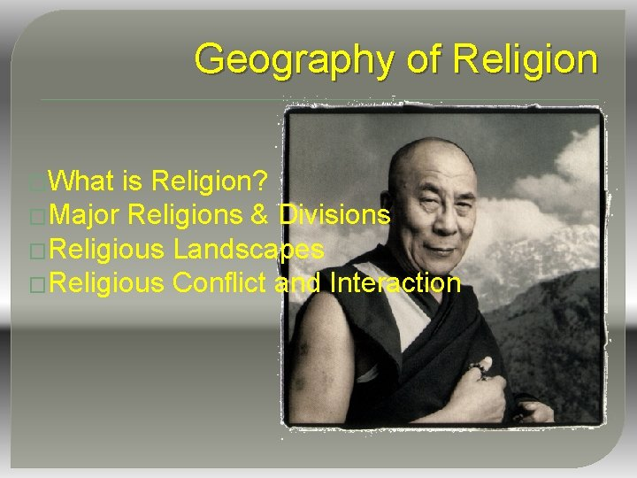 Geography of Religion �What is Religion? �Major Religions & Divisions �Religious Landscapes �Religious Conflict