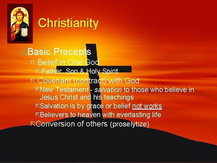 Christianity �Basic Precepts ã Belief in One God ã Father, Son & Holy Spirit