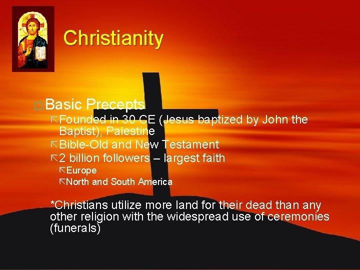 Christianity � Basic Precepts ã Founded in 30 CE (Jesus baptized by John the