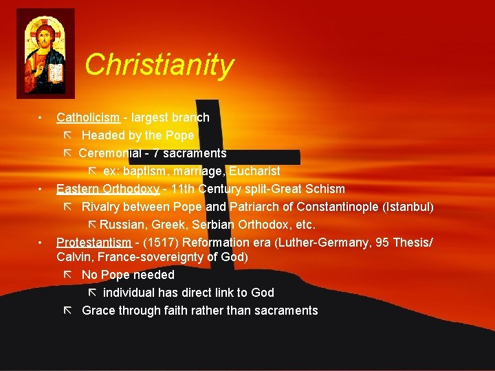 Christianity • • • Catholicism - largest branch ã Headed by the Pope ã