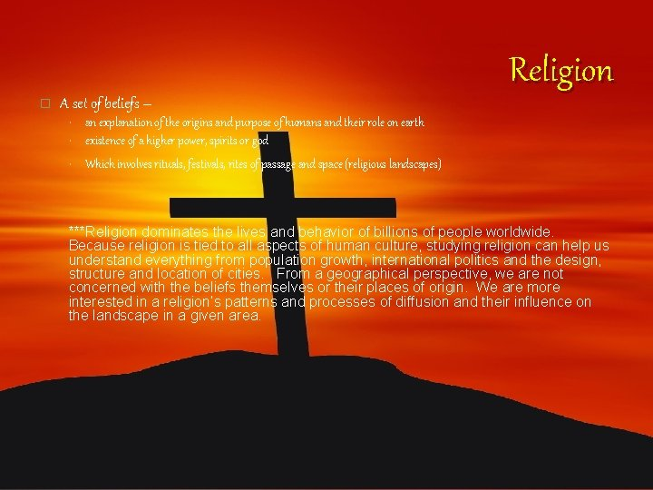 � A set of beliefs – Religion • an explanation of the origins and