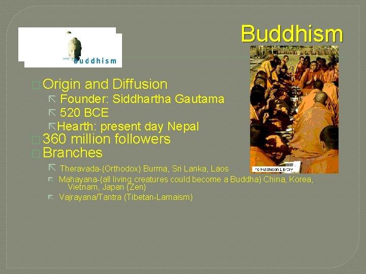 Buddhism � Origin and Diffusion ã Founder: Siddhartha Gautama ã 520 BCE ã Hearth: