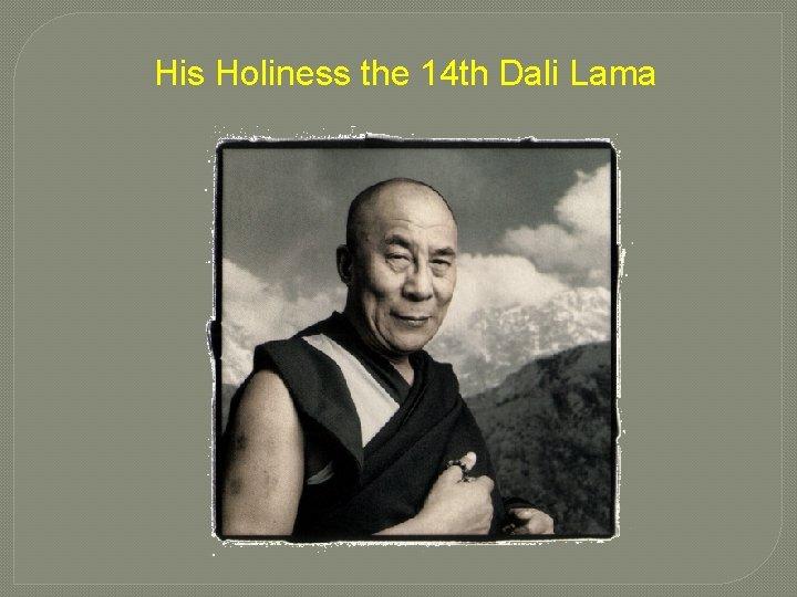 His Holiness the 14 th Dali Lama