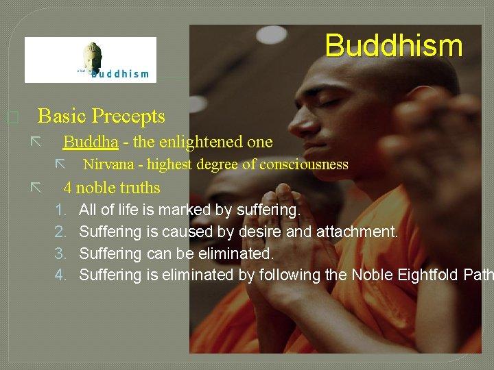 Buddhism � Basic Precepts ã Buddha - the enlightened one ã ã Nirvana -