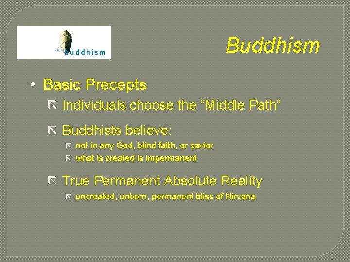 "Buddhism • Basic Precepts ã Individuals choose the ""Middle Path"" ã Buddhists believe: ã"