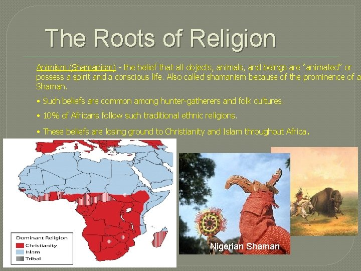 The Roots of Religion Animism (Shamanism) - the belief that all objects, animals, and
