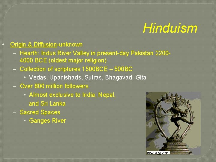 Hinduism • Origin & Diffusion-unknown – Hearth: Indus River Valley in present-day Pakistan 22004000