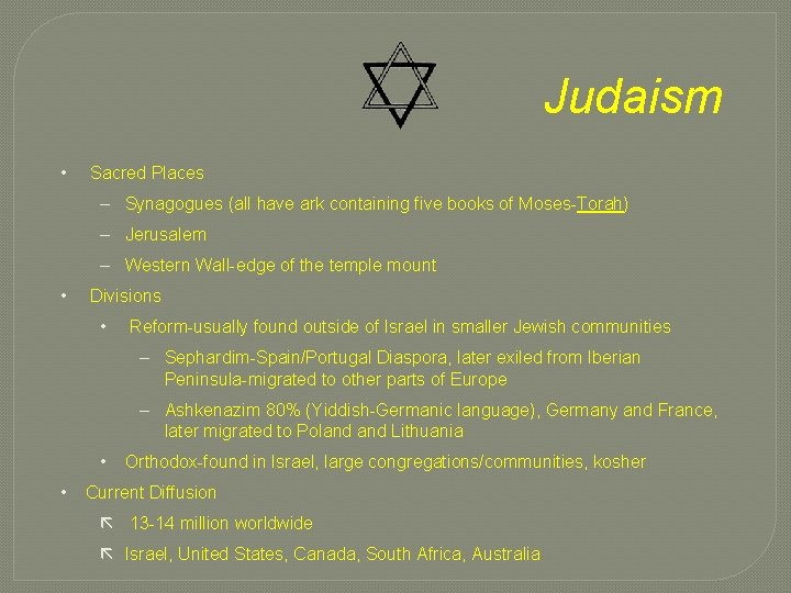 Judaism • Sacred Places – Synagogues (all have ark containing five books of Moses-Torah)