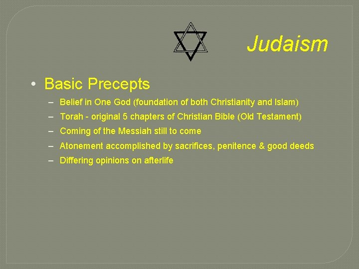 Judaism • Basic Precepts – Belief in One God (foundation of both Christianity and
