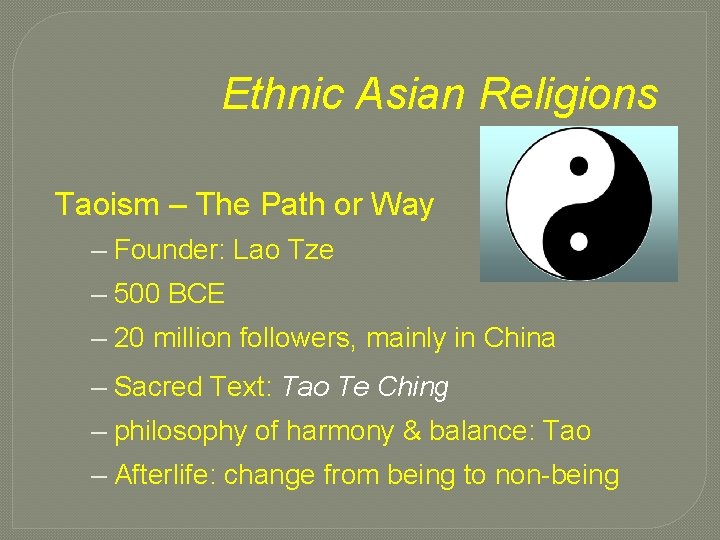 Ethnic Asian Religions Taoism – The Path or Way – Founder: Lao Tze –