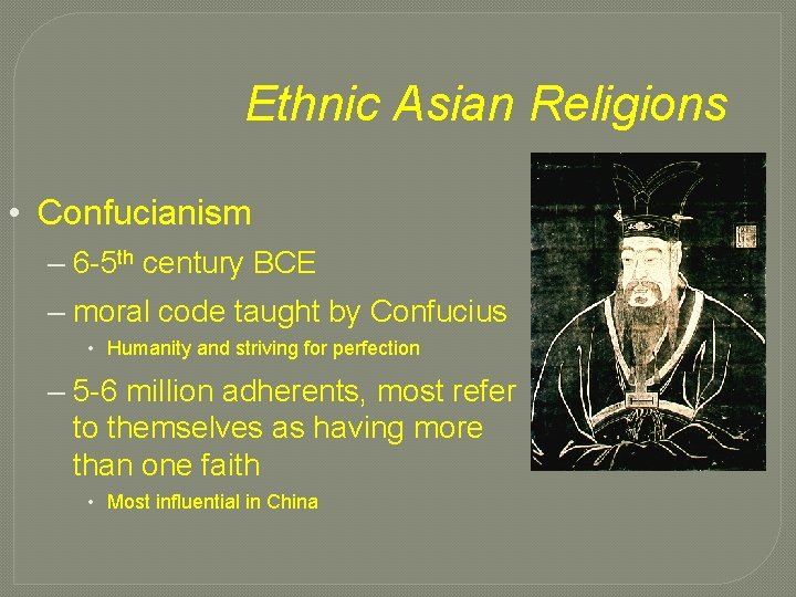 Ethnic Asian Religions • Confucianism – 6 -5 th century BCE – moral code