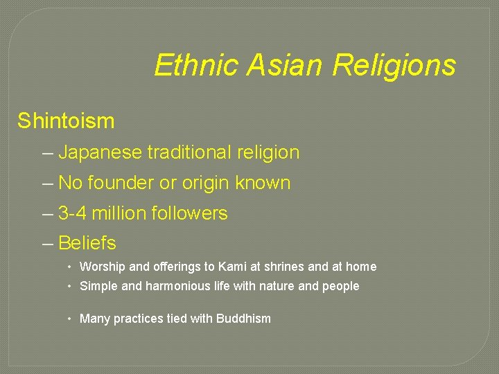 Ethnic Asian Religions Shintoism – Japanese traditional religion – No founder or origin known