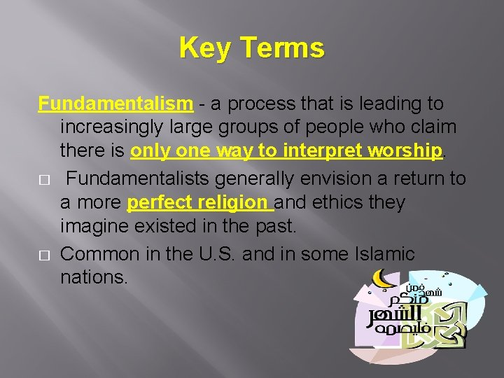 Key Terms Fundamentalism - a process that is leading to increasingly large groups of