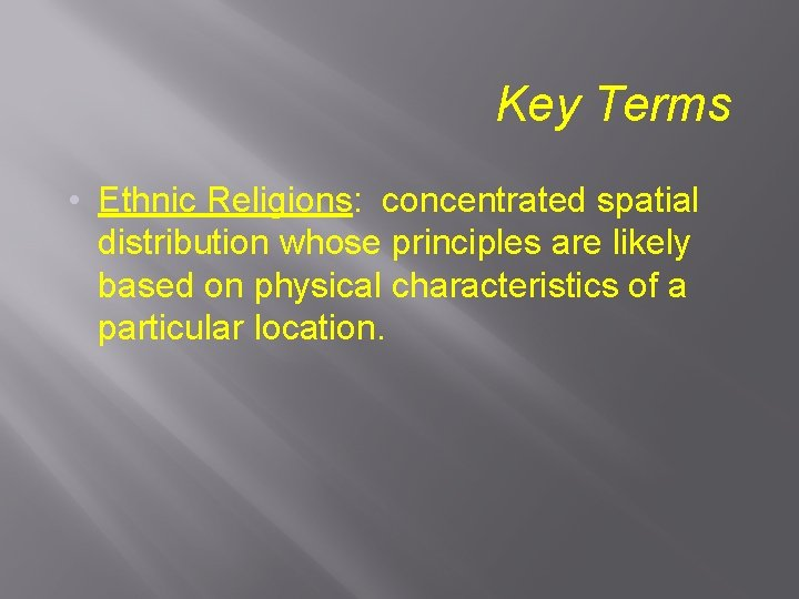 Key Terms • Ethnic Religions: concentrated spatial distribution whose principles are likely based on