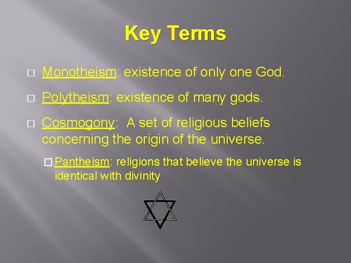 Key Terms � Monotheism: existence of only one God. � Polytheism: existence of many
