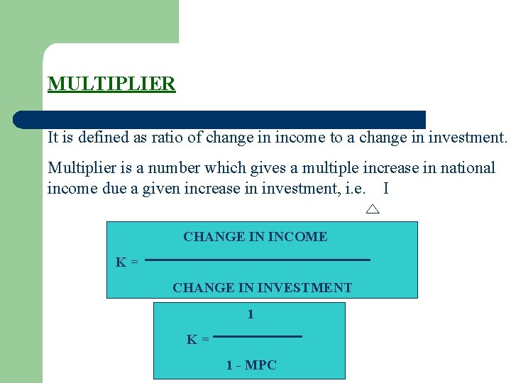 MULTIPLIER It is defined as ratio of change in income to a change in