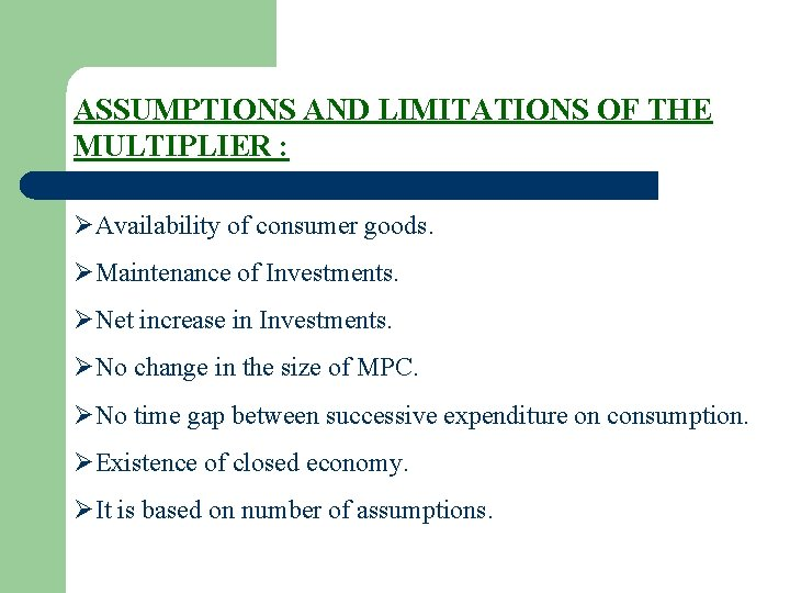 ASSUMPTIONS AND LIMITATIONS OF THE MULTIPLIER : ØAvailability of consumer goods. ØMaintenance of Investments.