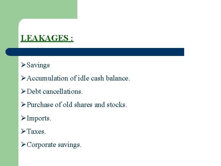 LEAKAGES : ØSavings ØAccumulation of idle cash balance. ØDebt cancellations. ØPurchase of old shares
