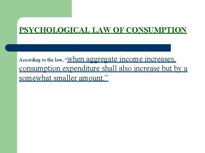 """PSYCHOLOGICAL LAW OF CONSUMPTION According to the law, """"when aggregate income increases, consumption expenditure"""