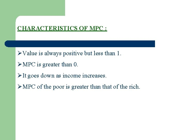 CHARACTERISTICS OF MPC : ØValue is always positive but less than 1. ØMPC is