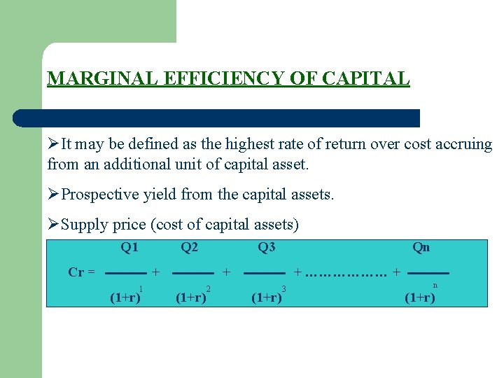 MARGINAL EFFICIENCY OF CAPITAL ØIt may be defined as the highest rate of return