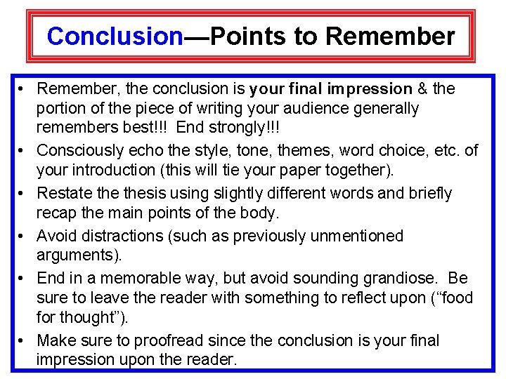 Conclusion—Points to Remember • Remember, the conclusion is your final impression & the portion