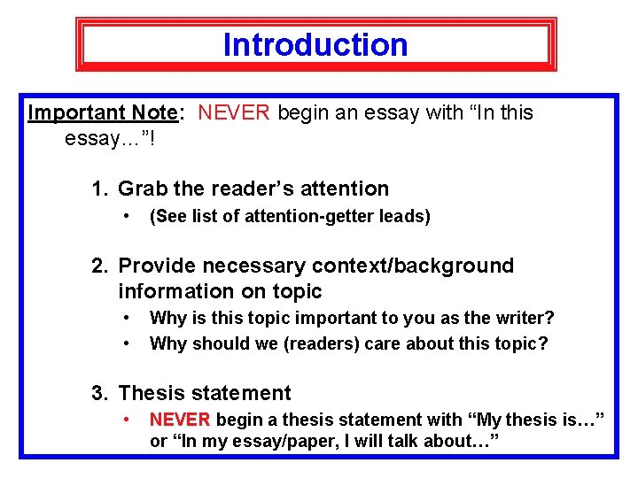 """Introduction Important Note: NEVER begin an essay with """"In this essay…""""! 1. Grab the"""