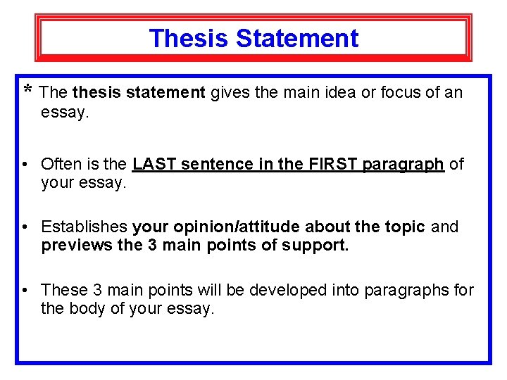 Thesis Statement * The thesis statement gives the main idea or focus of an