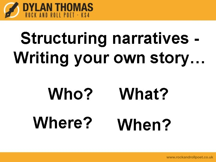Structuring narratives Writing your own story… Who? What? Where? When?