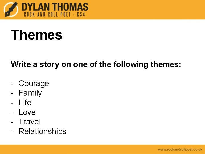 Themes Write a story on one of the following themes: - Courage Family Life