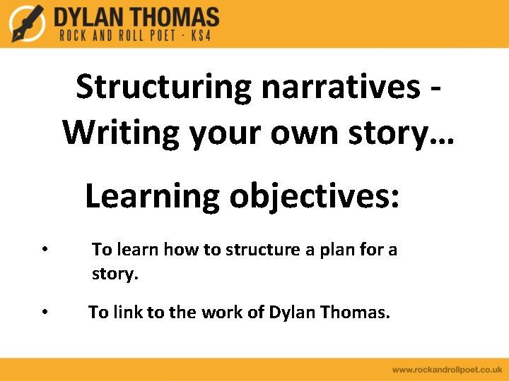 Structuring narratives Writing your own story… Learning objectives: • To learn how to structure