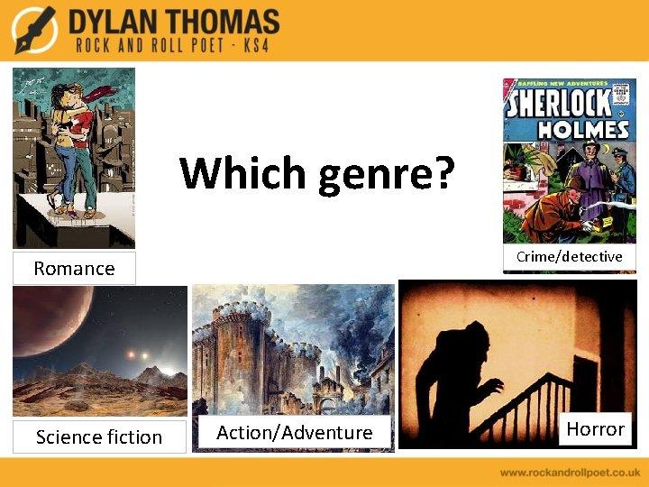 Which genre? Crime/detective Romance Science fiction Action/Adventure Horror