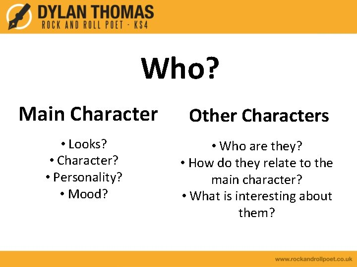 Who? Main Character • Looks? • Character? • Personality? • Mood? Other Characters •