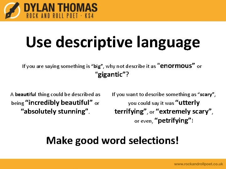 """Use descriptive language If you are saying something is """"big"""", why not describe it"""