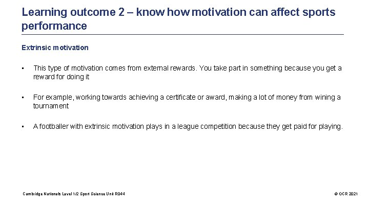 Learning outcome 2 – know how motivation can affect sports performance Extrinsic motivation •