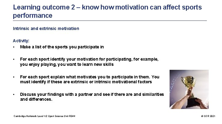 Learning outcome 2 – know how motivation can affect sports performance Intrinsic and extrinsic