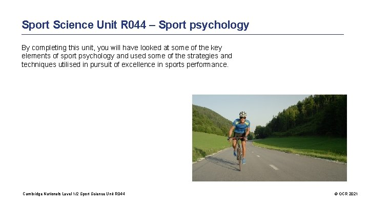 Sport Science Unit R 044 – Sport psychology By completing this unit, you will